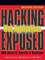 Hacking Exposed Web Applications: Web Security Secrets & Solutions