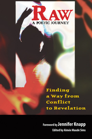 Raw: A Poetic Journey: Finding a Way from Conflict to Revelation
