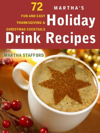 Martha's Holiday Drink Recipes - 72 Fun and Easy Thanksgiving & Christmas Cocktails - Limited Edition
