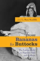 From Bananas to Buttocks: The Latina Body in Popular Film and Culture