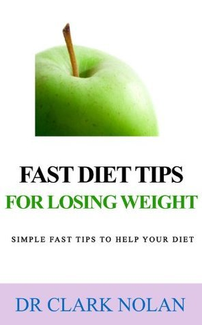 Fast Diet Tips for Losing Weight  by  Clark Nolan