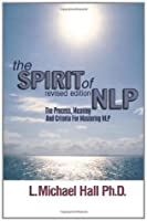 The Spirit of NLP: The Process, Meaning and Criteria for Mastering NLP