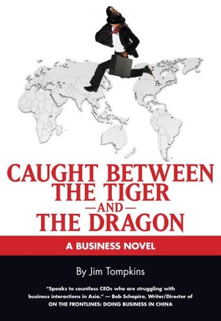 Caught Between the Tiger and the Dragon: A Business Novel