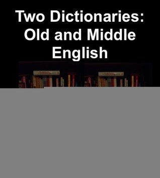 Two Dictionaries: Old and Middle English