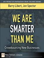 We Are Smarter Than Me: Crowdsourcing New Businesses (FT Press Delivers Elements)
