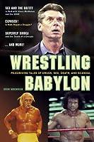 Wrestling Babylon: Piledriving Tales of Drugs, Sex, Death and Scandal