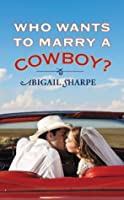 Who Wants to Marry a Cowboy? (With This Ring Book 1)