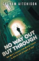 No Way Out But Through: One Man's Journey from Mental Illness to Clarity and Strength of Soul