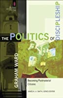 Politics of Discipleship, The (The Church and Postmodern Culture): Becoming Postmaterial Citizens