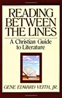 Reading Between the Lines: A Christian Guide to Literature (Turning Point Christian Worldview Series)