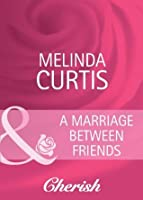 A Marriage Between Friends (Mills & Boon Cherish) (Marriage of Inconvenience - Book 13)