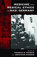 Medicine And Medical Ethics In Nazi Germany: Origins, Practices, Legacies (Vermont Studies on Nazi Germany and the Holocaust)