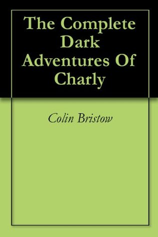 The Complete Dark Adventures Of Charly