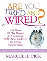 Are you Tired and Wired? Your Proven 30-day Program for Overcoming Adrenal Fatigue and Feeling Fantastic Again