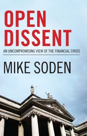 Open Dissent: An Uncompromising View of the Banking Crisis Mike Soden