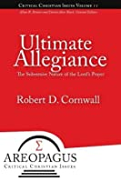 Ultimate Allegiance: The Subversive Nature of the Lord's Prayer (Areopagus Critical Christian Issues)
