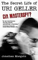The Secret Life of Uri Geller: CIA Master Spy?