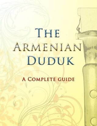 The Armenian Duduk: A Complete Guide by Dave Tawfik