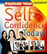 Explode Your Self Confidence Today! - Updated