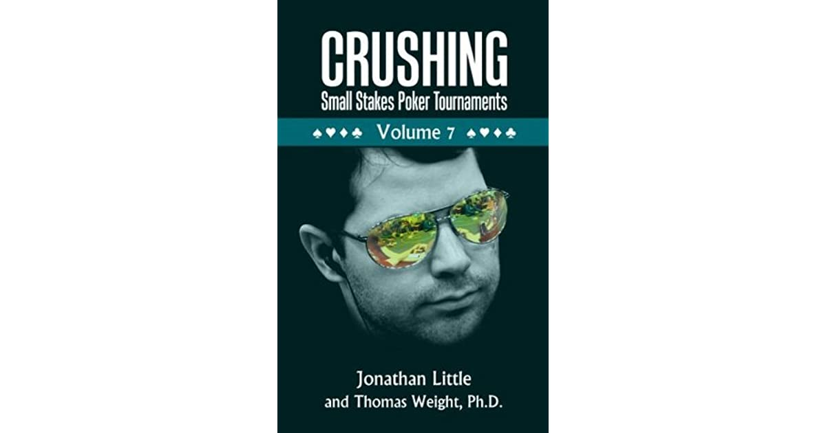 Crushing Small Stakes Poker Tournaments Volume 07 By Jonathan Little