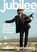 Jubilee Hitchhiker: The Life and Times of Richard Brautigan