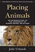 Placing Animals: An Introduction to the Geography of Human-Animal Relations (Human Geography in the Twenty-First Century: Issues and Applications)