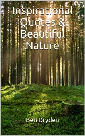 inspirational quotes beautiful nature by ben dryden