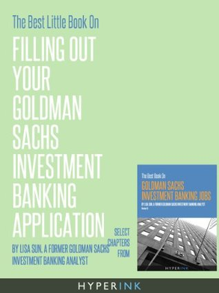 The Best Little Book On Filling Out Your Goldman Sachs Investment Banking Application