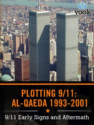 Plotting the Attacks: Al Qaeda from 1993 to 2001: 9/11 Early Signs and Aftermath