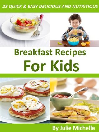 Healthy Breakfast Recipes For Kids Easy Quick Meals Cookbook The Best Breakfast Recipes Cookbook For Healthy Diet Collection By Julie Michelle
