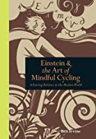 Einstein and the Art of Mindful Cycling: Achieving Balance in the Modern World (Mindfulness)