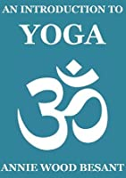 An Introduction to Yoga (Annotated)