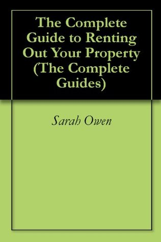 The Complete Guide to Renting Out Your Property (The Complete Guides)