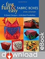 Fast, Fun & Easy Fabric Boxes: 8 Great Designs-Unlimited Possibilities: 8 Great Designs - Unlimited Possibilities