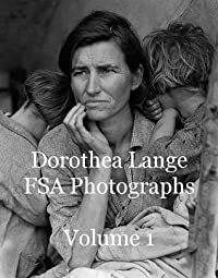 Dorothea Lange FSA Photographs Volume 1