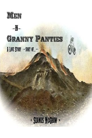 Men in Granny Panties: A Love Story (of sorts)