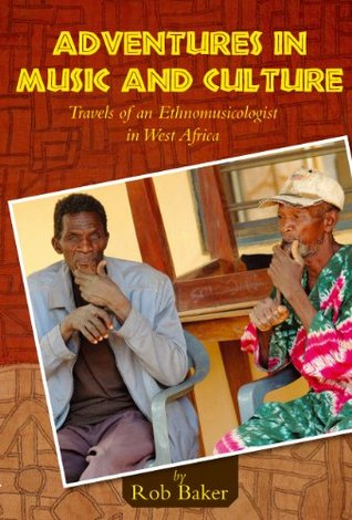 Adventures in Music and Culture: Travels of an Ethnomusicologist in West Africa