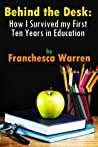 Behind the Desk: How I Survived My First Ten Years in Education