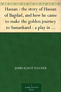 Hassan : the story of Hassan of Bagdad, and how he came to make the golden journey to Samarkand : a play in five acts