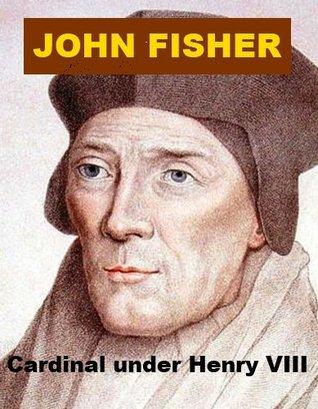 John Fisher - Cardinal under Henry VIII