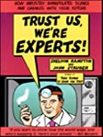 Trust Us We're Experts: How Industry Manipulates Science and Gambles with Your Future