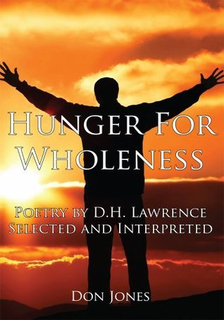 Hunger For Wholeness: Poetry D.H. Lawrence Selected and Interpreted by Don Jones
