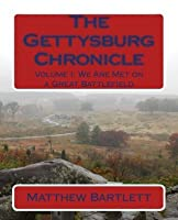 The Gettysburg Chronicle Volume I: We Are Met on a Great Battlefield