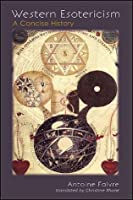 Western Esotericism: A Concise History (SUNY Series in Western Esoteric Traditions)