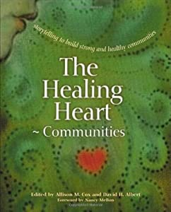 The Healing Heart for Communities: Storytelling for Strong and Healthy Communities (Families): Storytelling to Build Strong and Healthy Communities