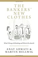 The Bankers' New Clothes: What's Wrong with Banking and What to Do about It