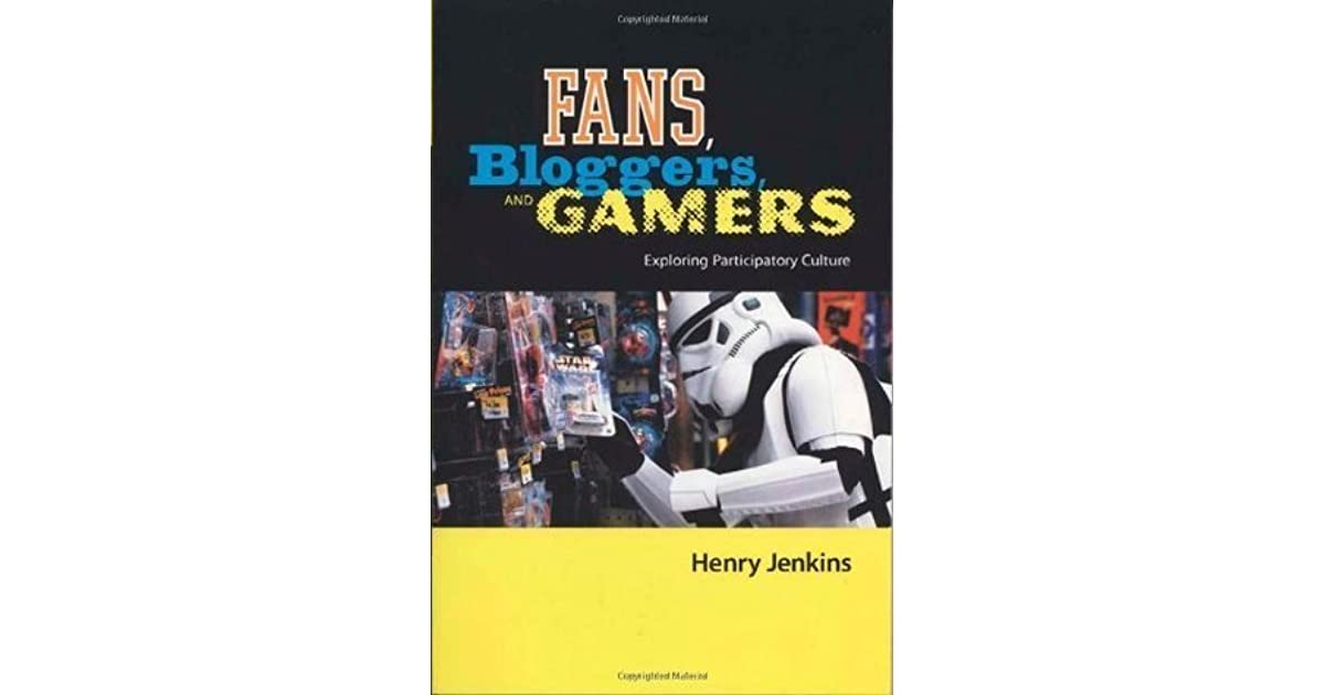 bloggers culture essay fan gamers participatory Click to read more about fans, bloggers, and gamers: media consumers in a digital age by henry jenkins librarything is a cataloging and.