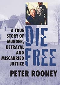 Die Free:  A True Story of Murder, Betrayal and Miscarried Justice