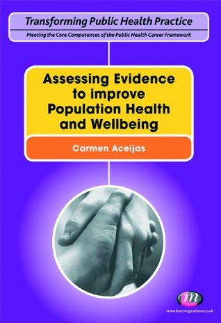 Assessing Evidence to improve Population Health and Wellbeing (Transforming Public Health Practice Series)