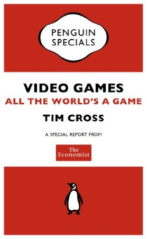 The Economist: Video Games (Penguin Specials): All the World's a Game (Penguin Shorts/Specials)